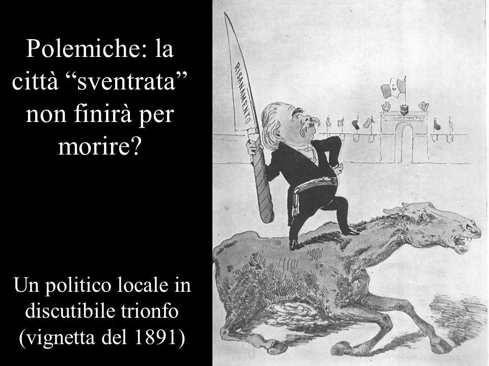 Polemiche: la città sventrata non finirà per morire? Un politico locale in discutibile trionfo (vignetta del 1891)