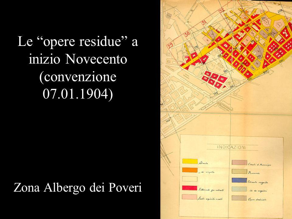 Le opere residue a inizio Novecento (convenzione 07.01.1904) Zona Albergo dei Poveri
