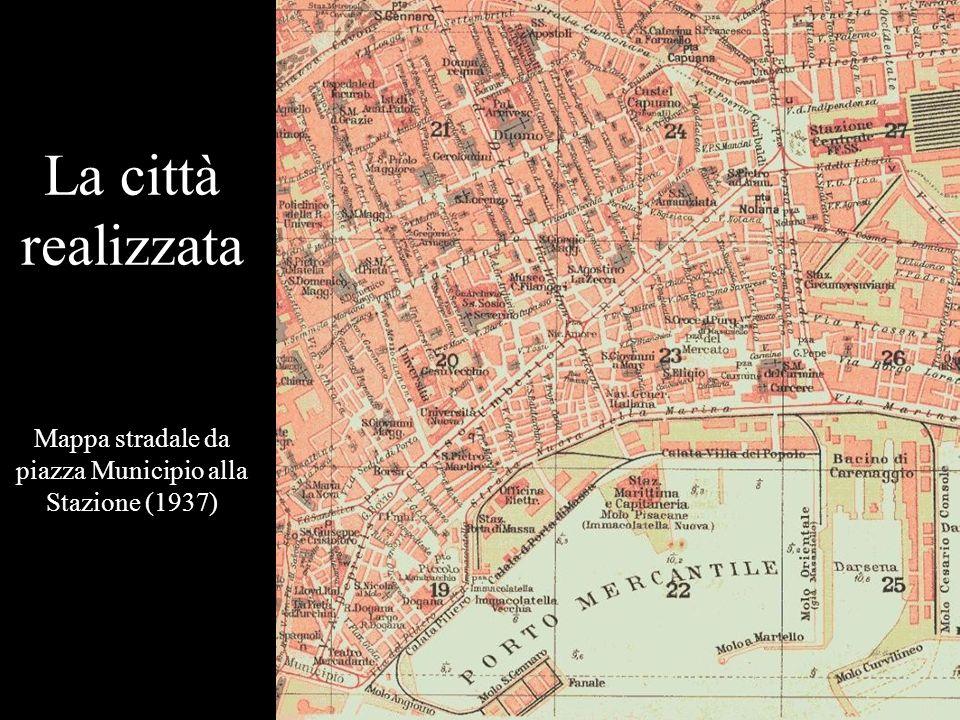 La città realizzata Mappa stradale da piazza Municipio alla Stazione (1937)