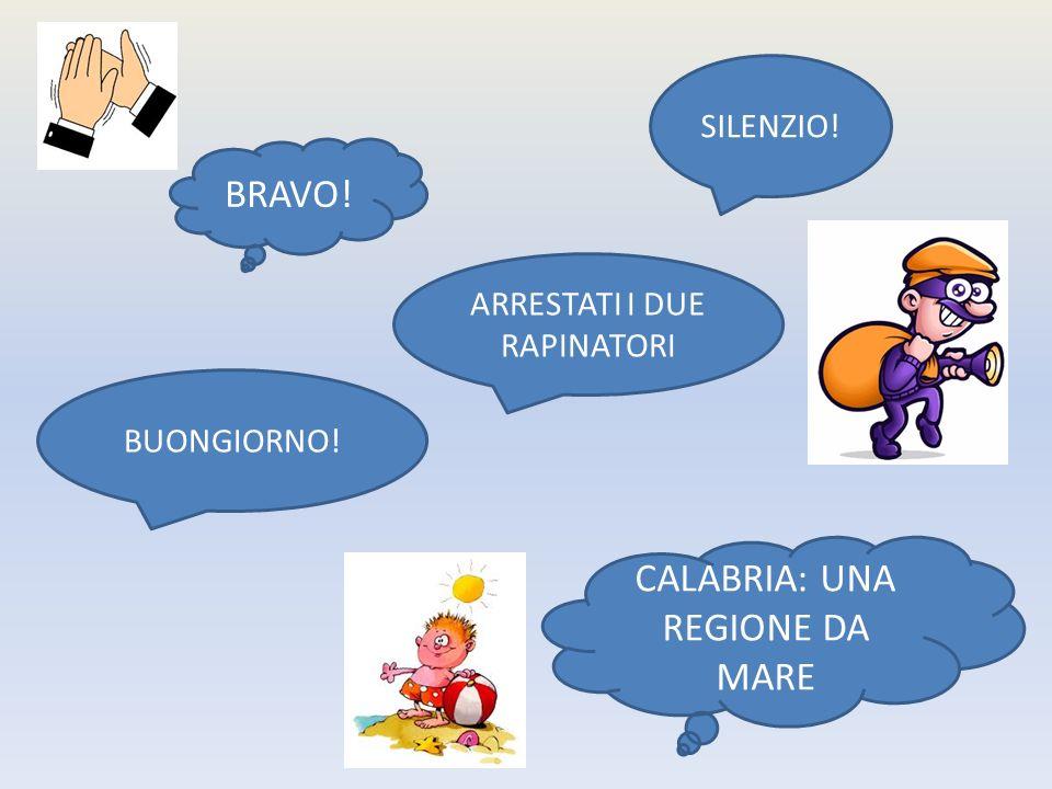 BRAVO! SILENZIO! BUONGIORNO! ARRESTATI I DUE RAPINATORI CALABRIA: UNA REGIONE DA MARE