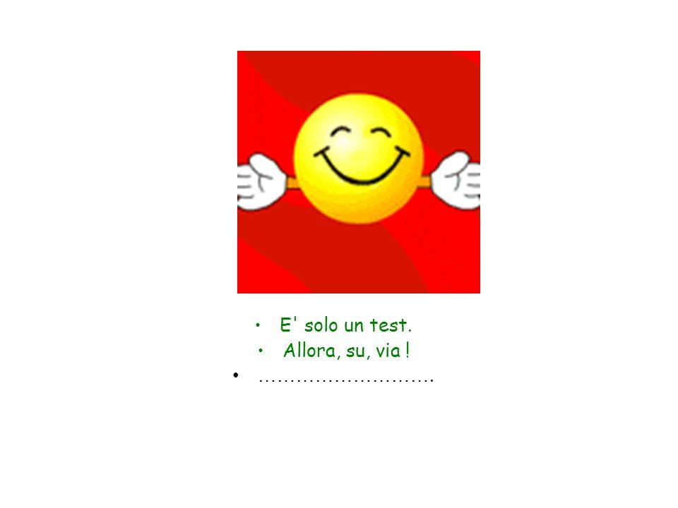E' solo un test. Allora, su, via ! ……………………….