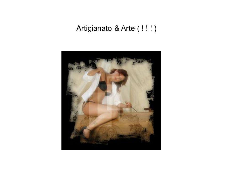 Artigianato & Arte ( ! ! ! )