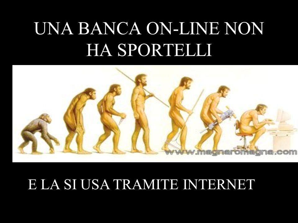 UNA BANCA ON-LINE NON HA SPORTELLI E LA SI USA TRAMITE INTERNET
