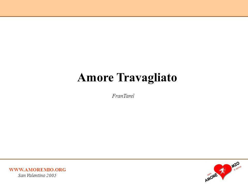 WWW.AMOREMIO.ORG San Valentino 2005 Amore Travagliato FranTarel