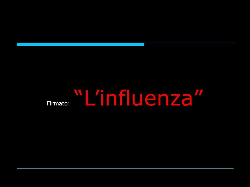 Firmato: Linfluenza