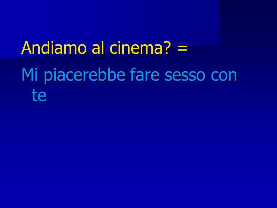 Andiamo al cinema? = Mi piacerebbe fare sesso con te