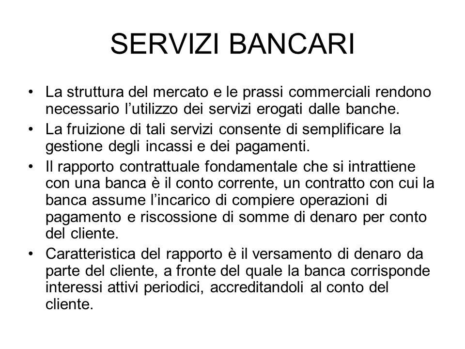 SERVIZI BANCARI La struttura del mercato e le prassi commerciali rendono necessario lutilizzo dei servizi erogati dalle banche.