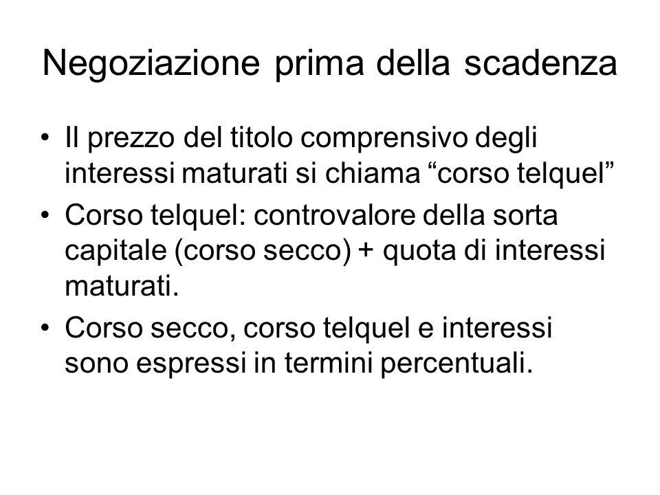 Negoziazione prima della scadenza Il prezzo del titolo comprensivo degli interessi maturati si chiama corso telquel Corso telquel: controvalore della
