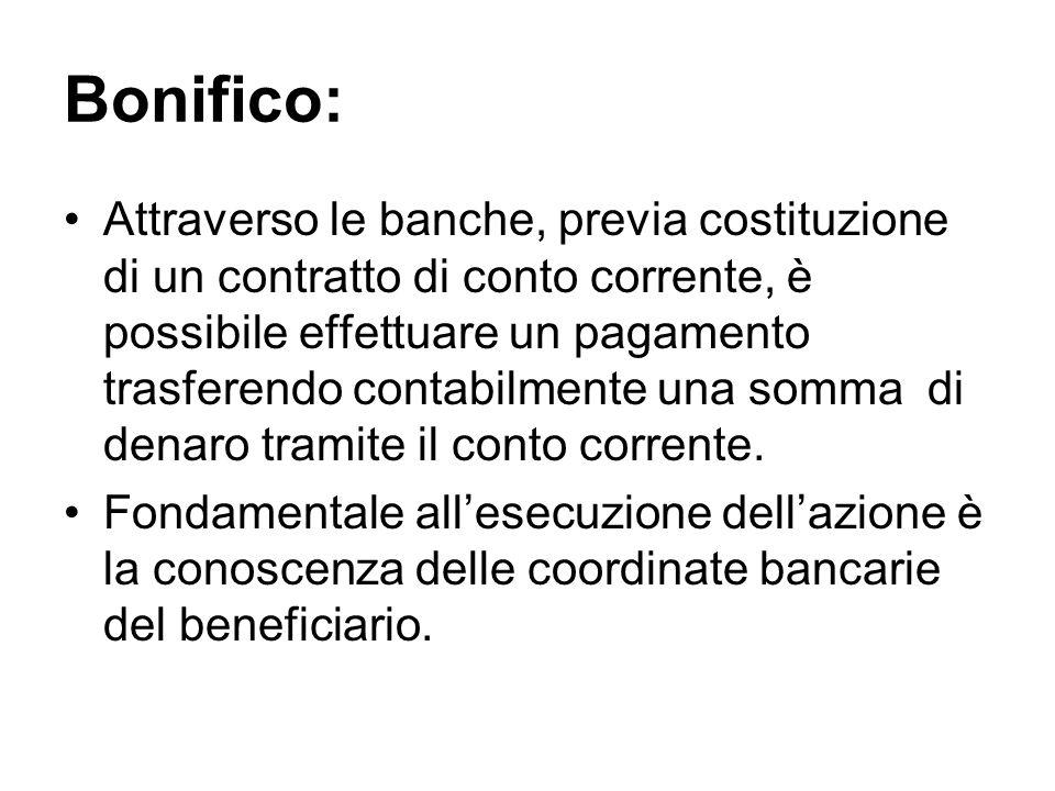 Bonifico: Attraverso le banche, previa costituzione di un contratto di conto corrente, è possibile effettuare un pagamento trasferendo contabilmente u