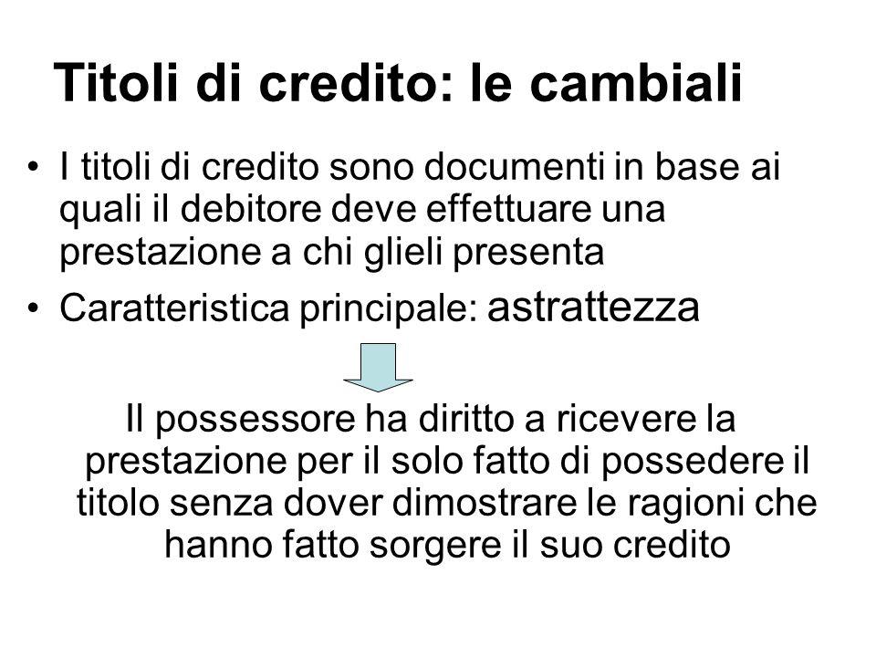 Titoli di credito: le cambiali I titoli di credito sono documenti in base ai quali il debitore deve effettuare una prestazione a chi glieli presenta C