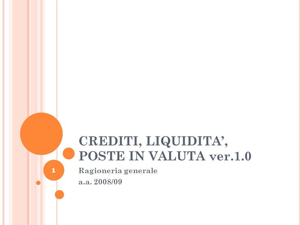 1 CREDITI, LIQUIDITA, POSTE IN VALUTA ver.1.0 Ragioneria generale a.a. 2008/09