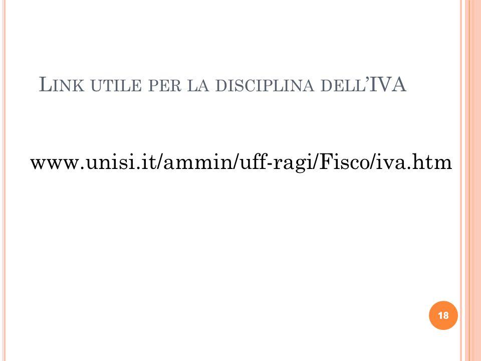 18 L INK UTILE PER LA DISCIPLINA DELL IVA www.unisi.it/ammin/uff-ragi/Fisco/iva.htm 18