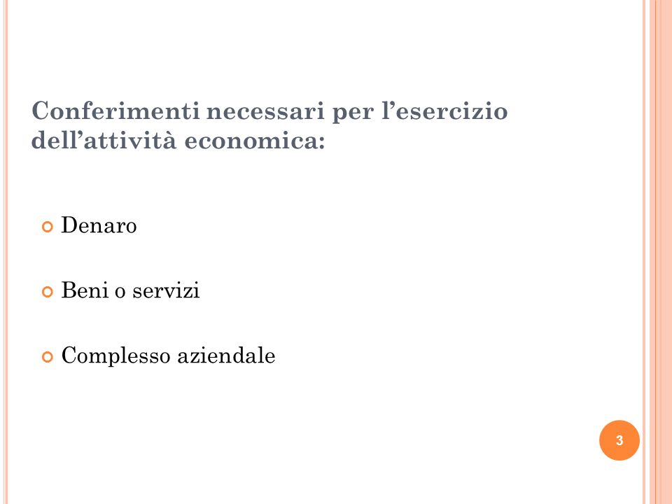 3 Conferimenti necessari per lesercizio dellattività economica: Denaro Beni o servizi Complesso aziendale