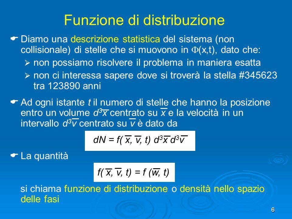 6 Diamo una descrizione statistica del sistema (non collisionale) di stelle che si muovono in (x,t), dato che: non possiamo risolvere il problema in m