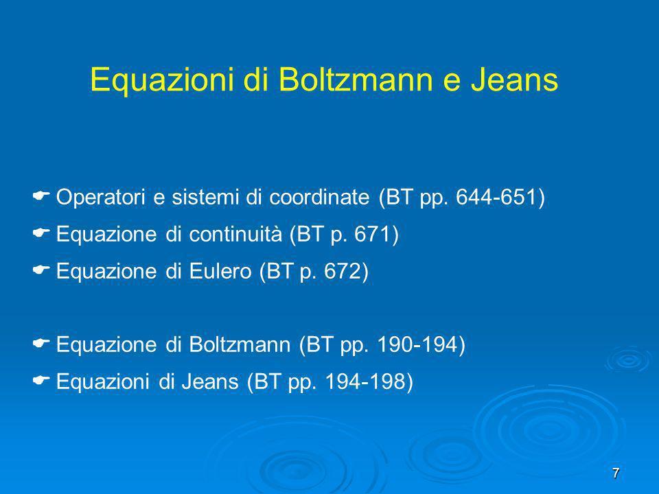 7 Equazioni di Boltzmann e Jeans Operatori e sistemi di coordinate (BT pp. 644-651) Equazione di continuità (BT p. 671) Equazione di Eulero (BT p. 672
