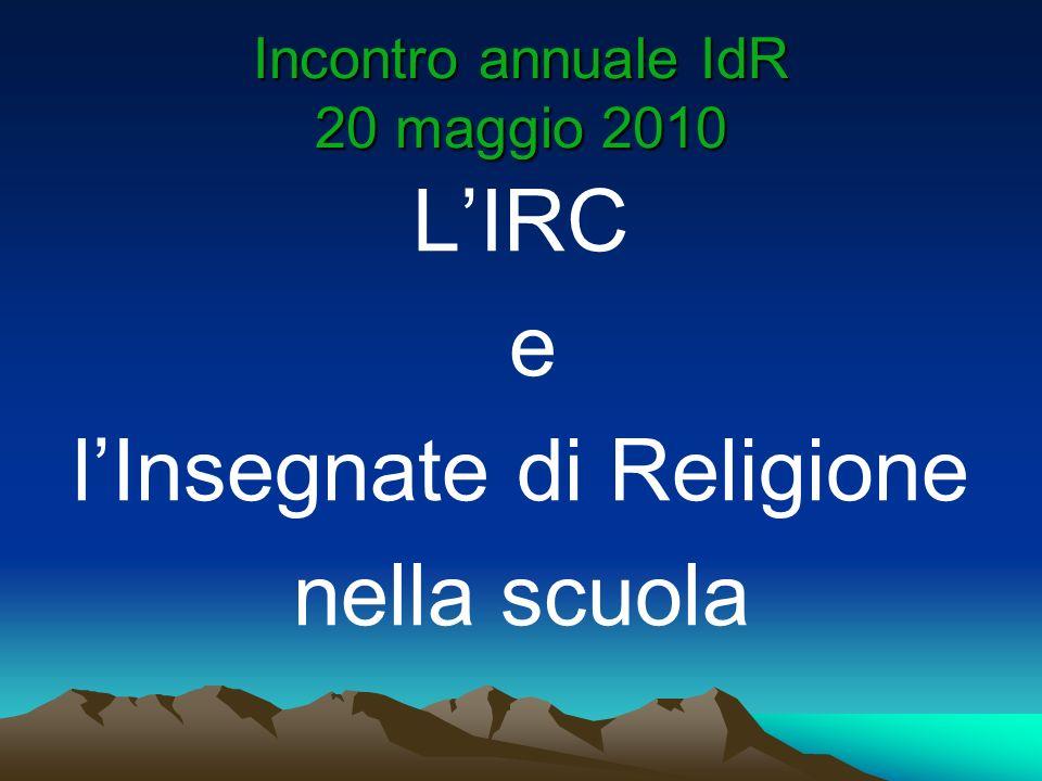 Incontro annuale IdR 20 maggio 2010 LIRC e lInsegnate di Religione nella scuola