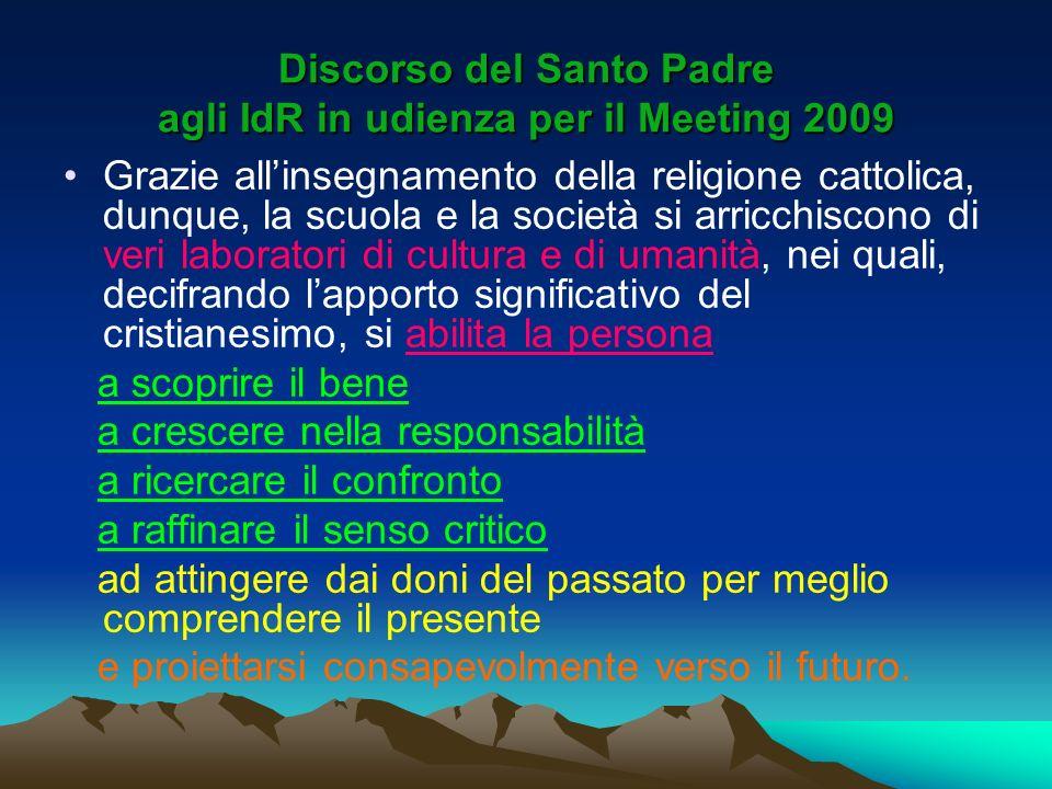Discorso del Santo Padre agli IdR in udienza per il Meeting 2009 Grazie allinsegnamento della religione cattolica, dunque, la scuola e la società si a