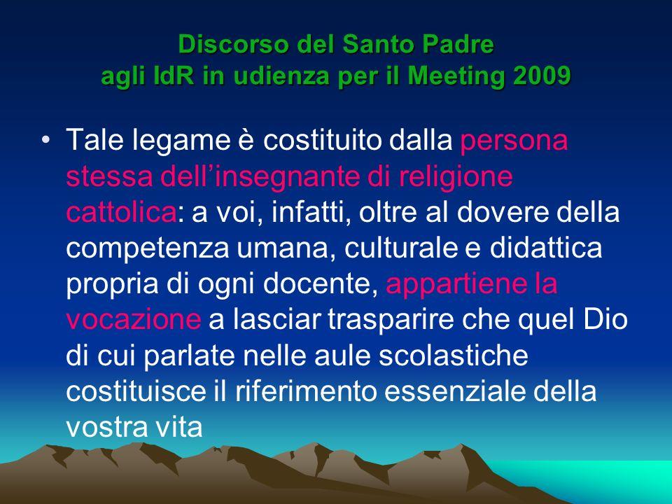 Discorso del Santo Padre agli IdR in udienza per il Meeting 2009 Tale legame è costituito dalla persona stessa dellinsegnante di religione cattolica: