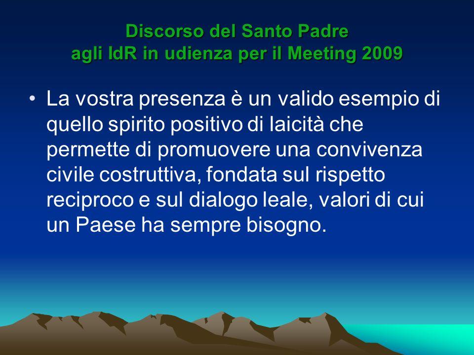 Discorso del Santo Padre agli IdR in udienza per il Meeting 2009 La vostra presenza è un valido esempio di quello spirito positivo di laicità che perm