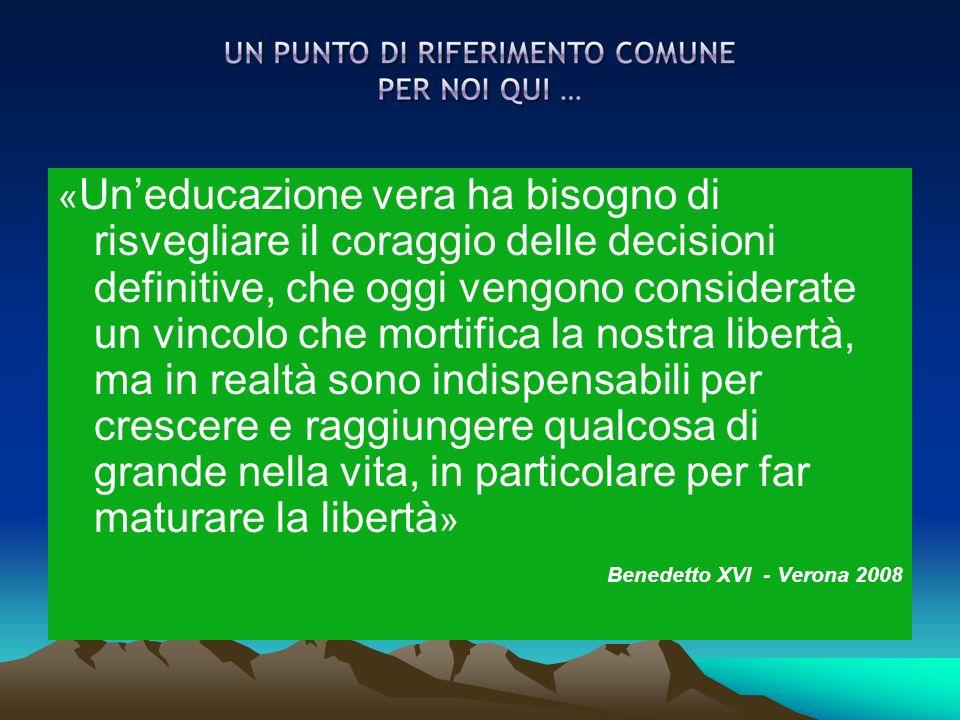 « Uneducazione vera ha bisogno di risvegliare il coraggio delle decisioni definitive, che oggi vengono considerate un vincolo che mortifica la nostra