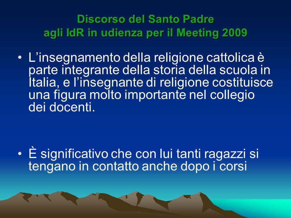 Discorso del Santo Padre agli IdR in udienza per il Meeting 2009 Linsegnamento della religione cattolica è parte integrante della storia della scuola