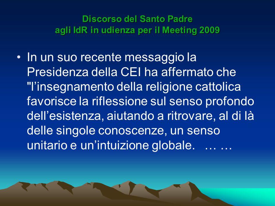 Discorso del Santo Padre agli IdR in udienza per il Meeting 2009 In un suo recente messaggio la Presidenza della CEI ha affermato che