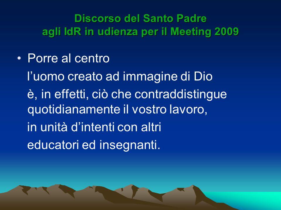 Discorso del Santo Padre agli IdR in udienza per il Meeting 2009 Porre al centro luomo creato ad immagine di Dio è, in effetti, ciò che contraddisting