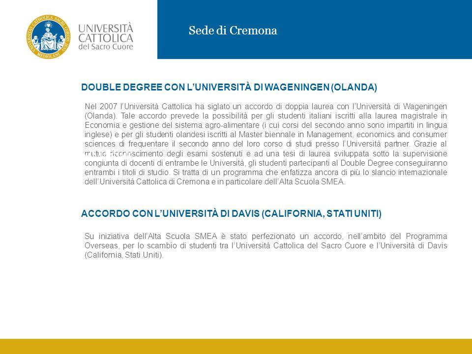 Sede di Cremona DOUBLE DEGREE CON LUNIVERSITÀ DI WAGENINGEN (OLANDA) Nel 2007 lUniversità Cattolica ha siglato un accordo di doppia laurea con lUniversità di Wageningen (Olanda).