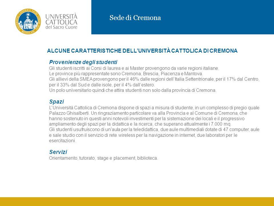 Sede di Cremona ALCUNE CARATTERISTICHE DELLUNIVERSITÀ CATTOLICA DI CREMONA Provenienze degli studenti Gli studenti iscritti ai Corsi di laurea e ai Master provengono da varie regioni italiane.