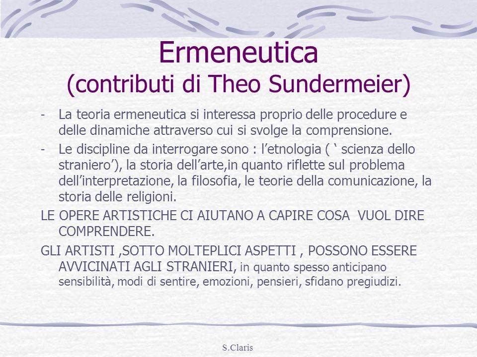 S.Claris Ermeneutica (contributi di Theo Sundermeier) - La teoria ermeneutica si interessa proprio delle procedure e delle dinamiche attraverso cui si