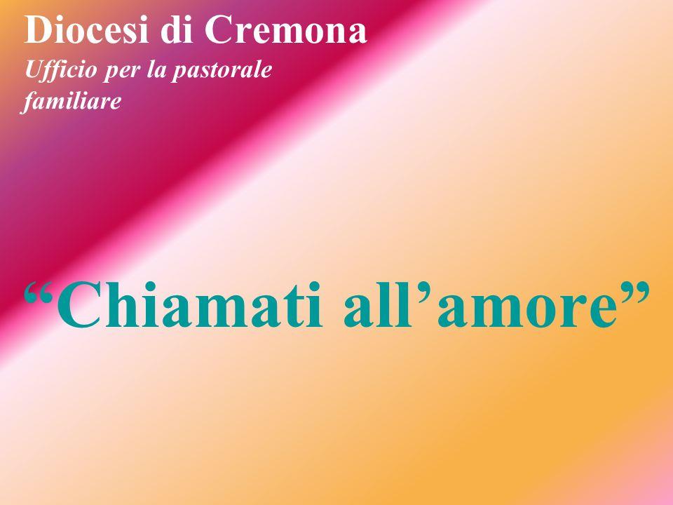 Diocesi di Cremona Ufficio per la pastorale familiare Chiamati allamore