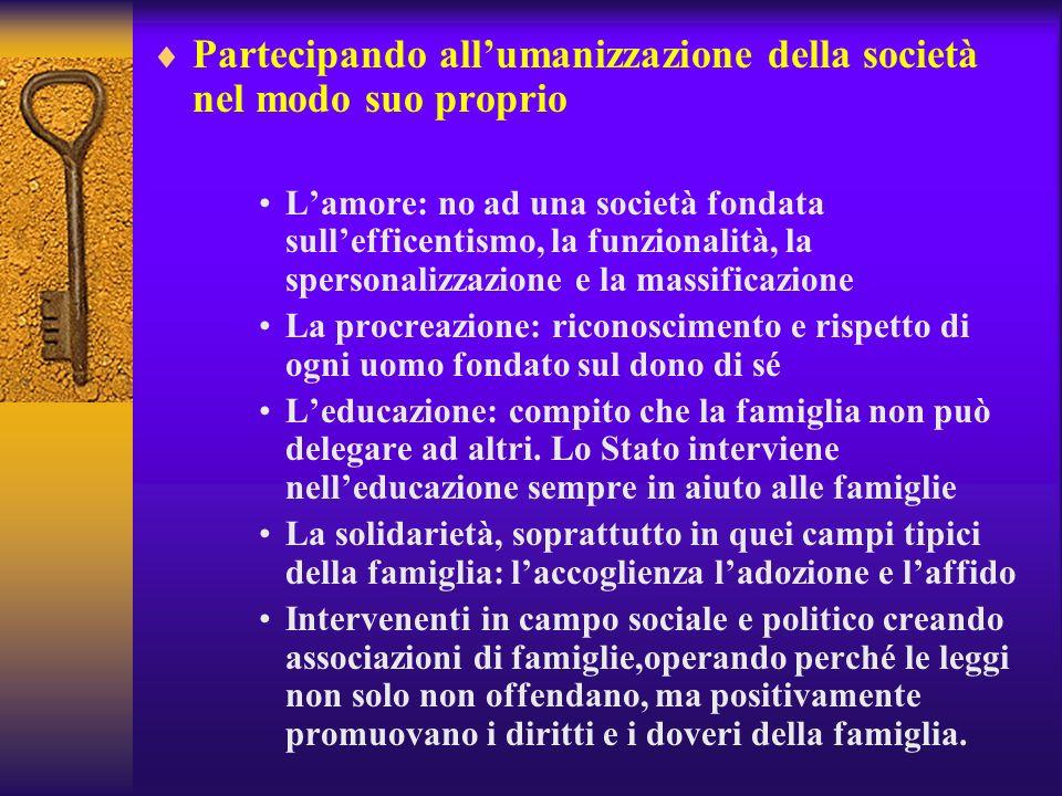 Partecipando allumanizzazione della società nel modo suo proprio Lamore: no ad una società fondata sullefficentismo, la funzionalità, la spersonalizza