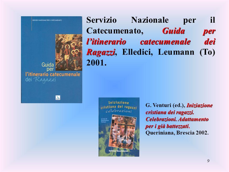 9 Guida per litinerario catecumenale dei Ragazzi Servizio Nazionale per il Catecumenato, Guida per litinerario catecumenale dei Ragazzi, Elledici, Leumann (To) 2001.