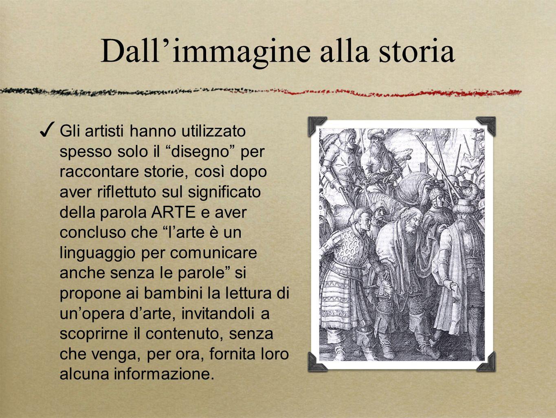 Dallimmagine alla storia Gli artisti hanno utilizzato spesso solo il disegno per raccontare storie, così dopo aver riflettuto sul significato della pa