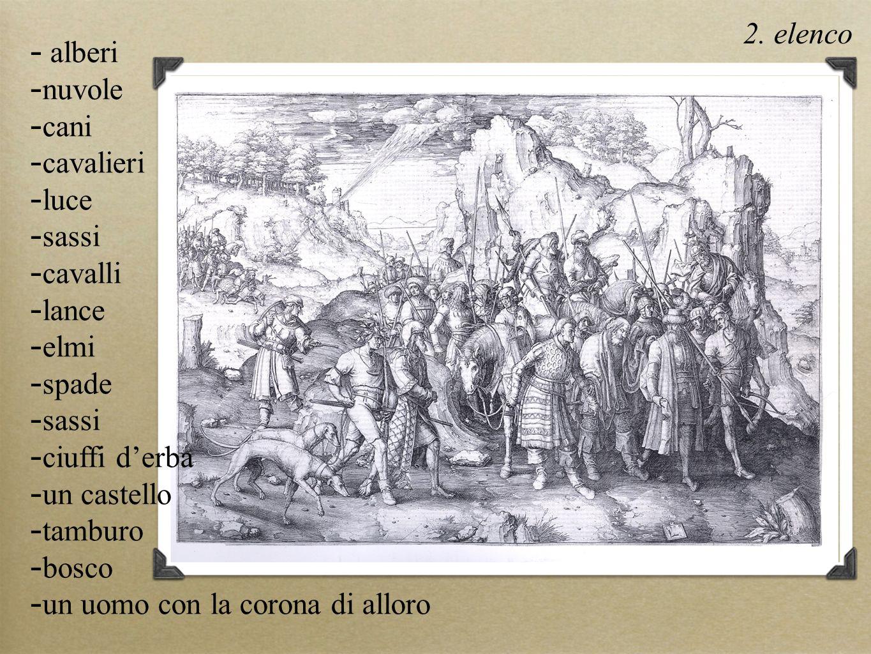 2. elenco - alberi - nuvole - cani - cavalieri - luce - sassi - cavalli - lance - elmi - spade - sassi - ciuffi derba - un castello - tamburo - bosco
