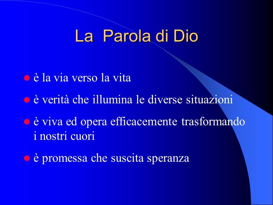 La Parola di Dio è la via verso la vita è verità che illumina le diverse situazioni è viva ed opera efficacemente trasformando i nostri cuori è promes