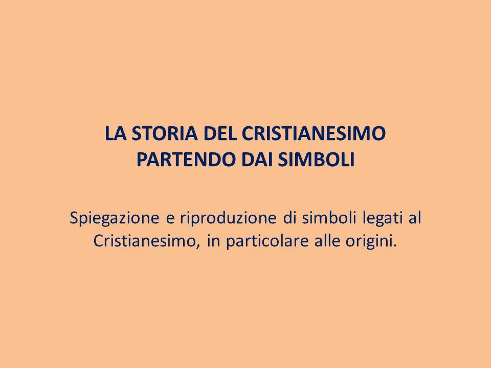 LA STORIA DEL CRISTIANESIMO PARTENDO DAI SIMBOLI Spiegazione e riproduzione di simboli legati al Cristianesimo, in particolare alle origini.