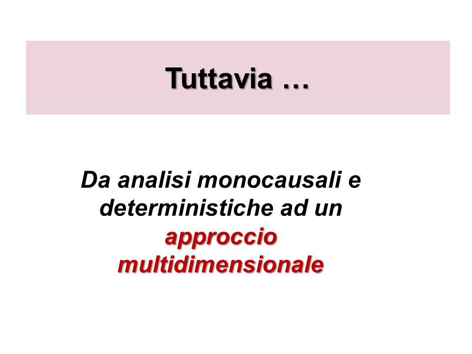 Tuttavia … Da analisi monocausali e deterministiche ad un approccio multidimensionale