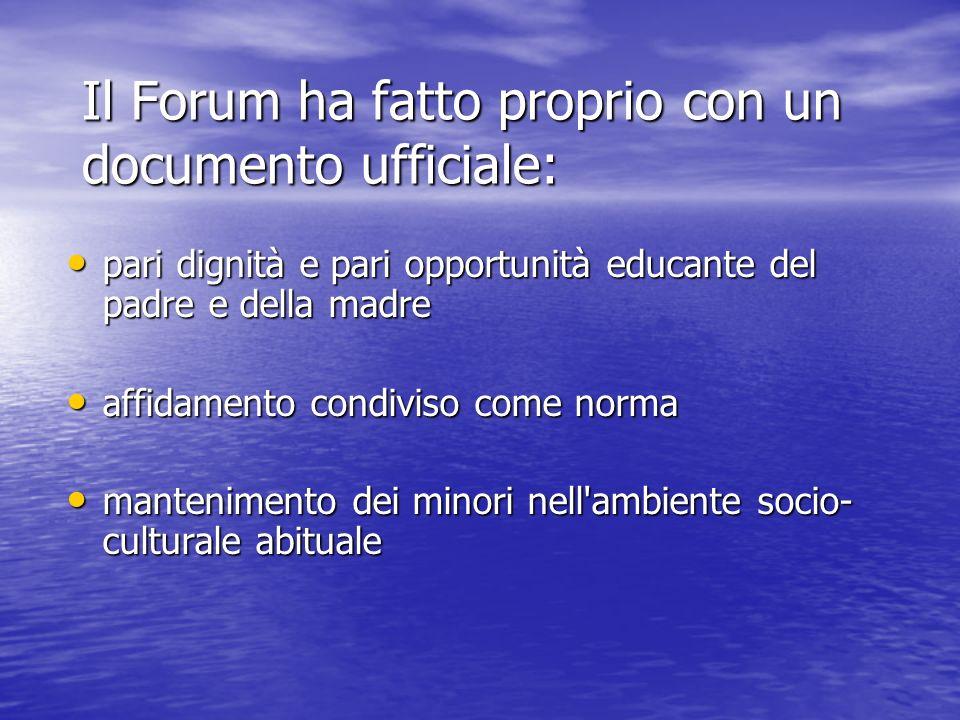 Il Forum ha fatto proprio con un documento ufficiale: pari dignità e pari opportunità educante del padre e della madre pari dignità e pari opportunità