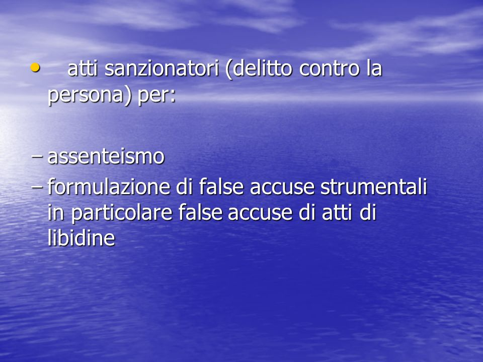 atti sanzionatori (delitto contro la persona) per: atti sanzionatori (delitto contro la persona) per: - assenteismo - formulazione di false accuse str