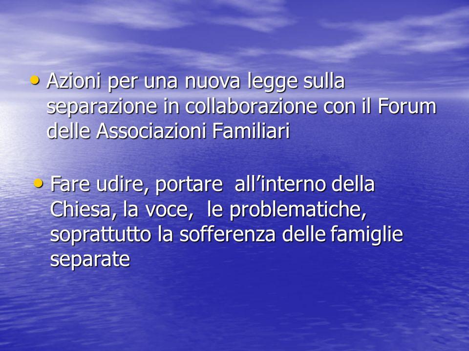 Azioni per una nuova legge sulla separazione in collaborazione con il Forum delle Associazioni Familiari Azioni per una nuova legge sulla separazione