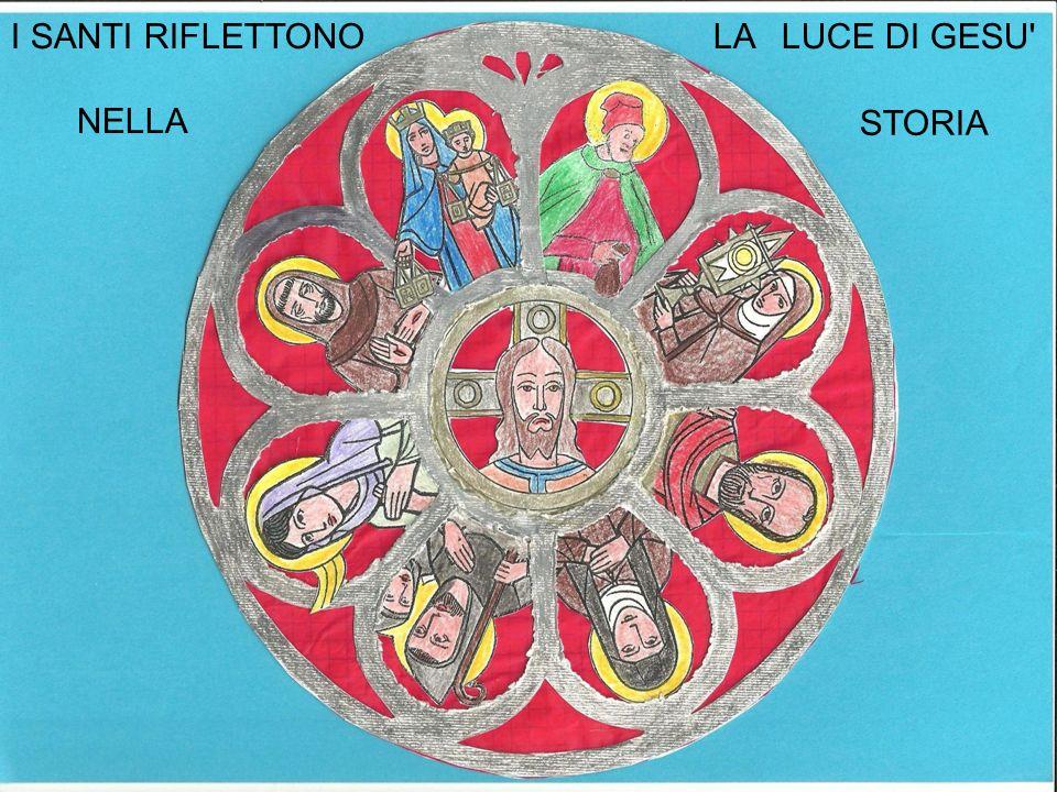 I Santi riflettono la luce di Gesù nella storia I SANTI RIFLETTONO LA LUCE DI GESU' NELLA STORIA