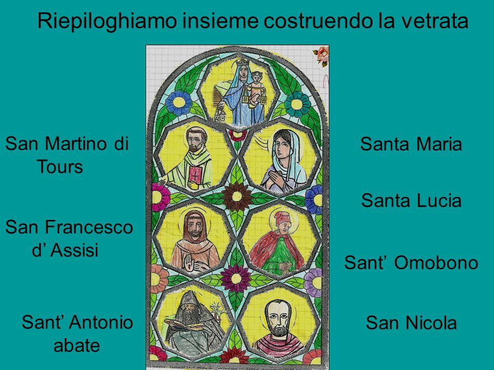 Santa Maria Santa Lucia Sant Omobono San Nicola San Martino di Tours San Francesco d Assisi Sant Antonio abate Riepiloghiamo insieme costruendo la vet