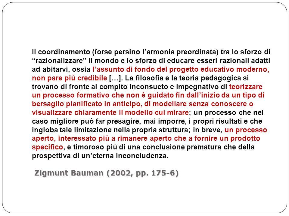 Zigmunt Bauman (2002, pp. 175-6) Il coordinamento (forse persino larmonia preordinata) tra lo sforzo di razionalizzare il mondo e lo sforzo di educare
