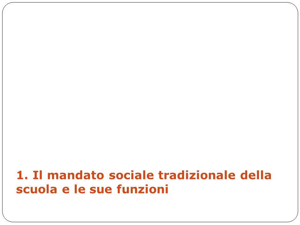 1. Il mandato sociale tradizionale della scuola e le sue funzioni
