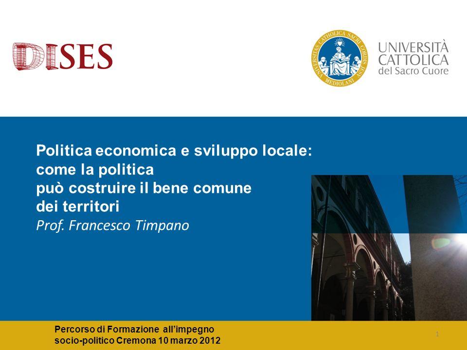 1 Politica economica e sviluppo locale: come la politica può costruire il bene comune dei territori Prof.