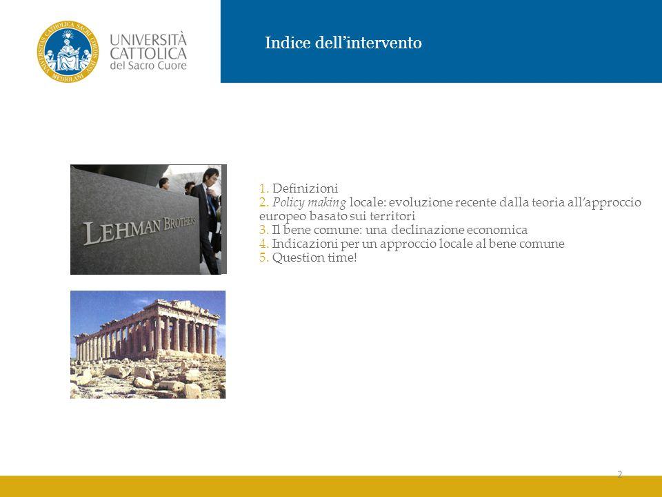 2 Indice dellintervento 1. Definizioni 2. Policy making locale: evoluzione recente dalla teoria allapproccio europeo basato sui territori 3. Il bene c
