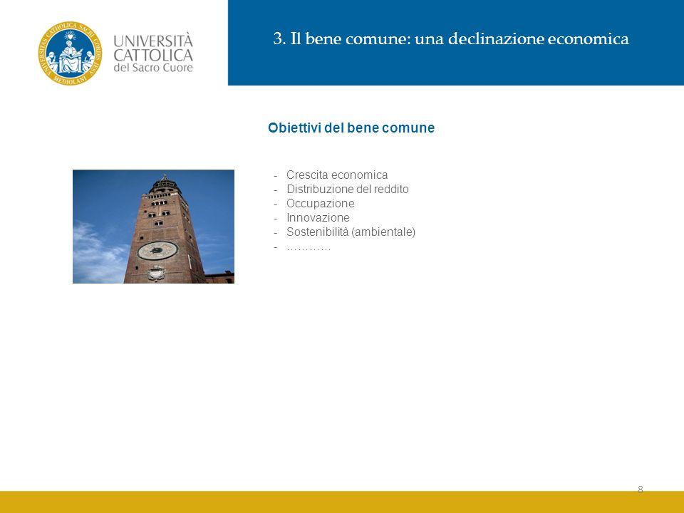 8 3. Il bene comune: una declinazione economica Obiettivi del bene comune -Crescita economica -Distribuzione del reddito -Occupazione -Innovazione -So