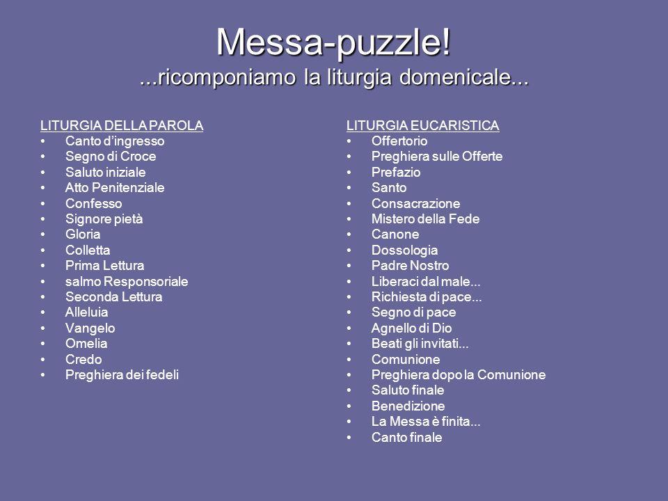 Messa-puzzle!...ricomponiamo la liturgia domenicale... LITURGIA DELLA PAROLA Canto dingresso Segno di Croce Saluto iniziale Atto Penitenziale Confesso