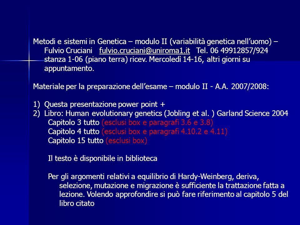 Metodi e sistemi in Genetica – modulo II (variabilità genetica nelluomo) – Fulvio Cruciani fulvio.cruciani@uniroma1.it Tel. 06 49912857/924fulvio.cruc